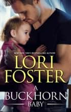 A Buckhorn Baby (The Buckhorn Brothers) ebook by Lori Foster