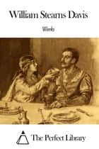 Works of William Stearns Davis ebook by William Stearns Davis