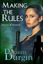 Making the Rules - Hunter & Hunted, #4 ebook by Doranna Durgin