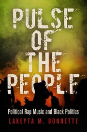 Pulse of the People - Political Rap Music and Black Politics ebook by Lakeyta M. Bonnette