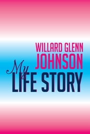Willard Glenn Johnson, My Life Story ebook by Willard Johnson