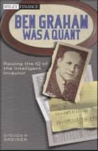 Ben Graham Was a Quant ebook by Steven P.  Greiner