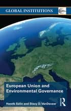 European Union and Environmental Governance ebook by Henrik Selin, Stacy D. VanDeveer