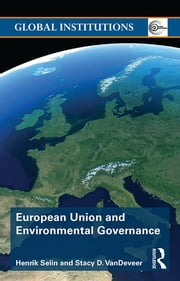 European Union and Environmental Governance ebook by Henrik Selin,Stacy D. VanDeveer