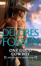 One Good Cowboy ebook by Delores Fossen