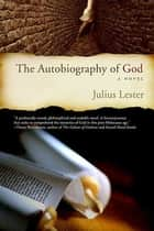 The Autobiography of God - A Novel ebook by Julius Lester
