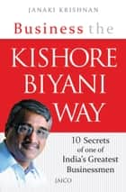 Business the Kishore Biyani Way ebook by Janaki Krishnan