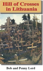 Hill of Crosses in Lithuania ebook by Bob and Penny Lord