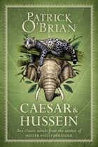 Caesar & Hussein: Two Classic Novels from the Author of MASTER AND COMMANDER ebook by Patrick O'Brian