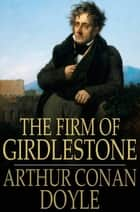 The Firm of Girdlestone ebook by Sir Arthur Conan Doyle
