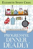Progressive Dinner Deadly ebook by Elizabeth Spann Craig