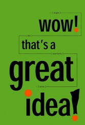 Wow! That's a Great Idea! 30 Great Ideas on Innovation from the Idea Factory ebook by Ed Bernacki