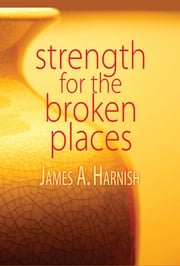 Strength for the Broken Places ebook by James A. Harnish