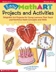 Easy MathART Projects and Activities: Delightful Art Projects for Young Learners That Teach and Reinforce Math Concepts and Skills ebook by Dinio-Durkin, Cecilia