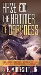 Haze and The Hammer of Darkness ebook by L. E. Modesitt Jr.