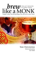 Brew Like a Monk ebook by Stan Hieronymus