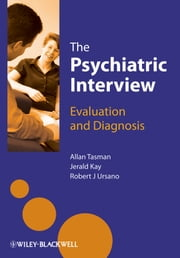 The Psychiatric Interview - Evaluation and Diagnosis ebook by Allan Tasman,Robert Ursano,Jerald Kay
