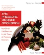 The Pressure Cooker Cookbook Revised ebook by Toula Patsalis