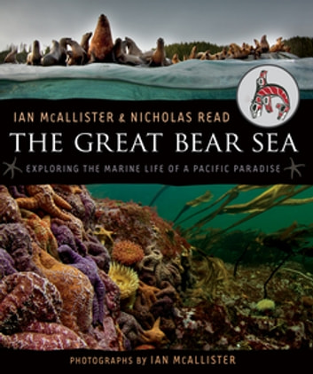 The Great Bear Sea - Exploring the Marine Life of a Pacific Paradise ebook by Ian McAllister,Nicholas Read