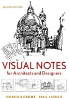 Visual Notes for Architects and Designers ebook by Norman Crowe, Paul Laseau