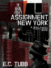 Assignment New York - A Mike Lantry Classic Crime Novel ebook by E. C. Tubb
