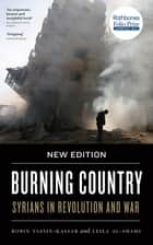 Burning Country - Syrians in Revolution and War ebook by Robin Yassin-Kassab, Leila Al-Shami