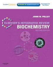 Elsevier's Integrated Review Biochemistry - with STUDENT CONSULT Online Access ebook by John W. Pelley