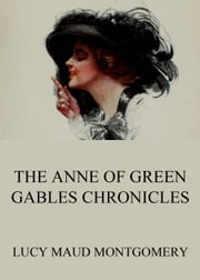 The Anne of Green Gables Chronicles - Extended Annotated US Edition ebook by Lucy Maud Montgomery