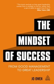 The Mindset of Success - From Good Management to Great Leadership ebook by Jo Owen