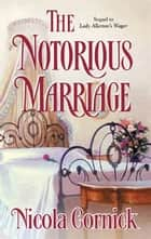 The Notorious Marriage ebook by Nicola Cornick