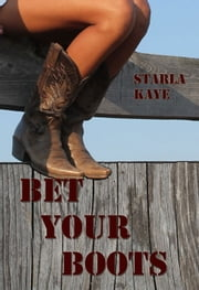Bet Your Boots ebook by Starla Kaye