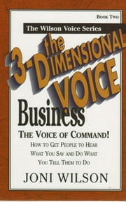 The 3-Dimensional Business Voice: The Voice of Command ebook by Joni Wilson