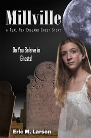 Millville - A Real New England Ghost Story ebook by Eric M Larson