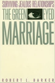 The Green-Eyed Marriage ebook by Robert L. Barker
