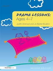 Drama Lessons: Ages 4-7 ebook by Judith Ackroyd,Jo Barter-Boulton