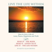 Live the Life Within ebook by Keith Allan Brown