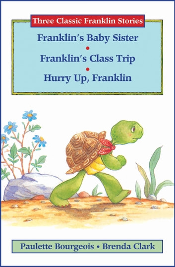 Franklin's Baby Sister, Franklin's Class Trip, and Hurry Up, Franklin ebook by Paulette Bourgeois