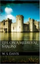 Life on a Mediaeval Barony ebook by William Stearns Davis