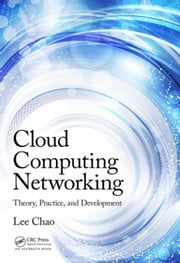 Cloud Computing Networking: Theory, Practice, and Development ebook by Chao, Lee
