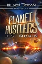 Planet Hustlers - Black Ocean, #15 ebook by J.S. Morin