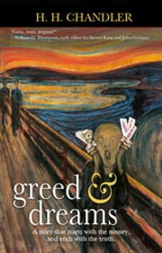 Greed & Dreams - A story that starts with the money, and ends with the truth. ebook by H. H. Chandler