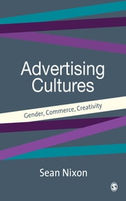 Advertising Cultures - Gender, Commerce, Creativity ebook by Dr Sean Nixon