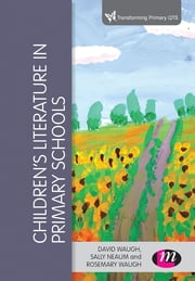 Children's Literature in Primary Schools ebook by David Waugh,Dr Sally Neaum,Rosemary Waugh