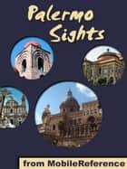 Palermo Sights: a travel guide to the top 15 attractions in Palermo, Sicily, Italy (Mobi Sights) ebook by