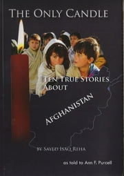 The Only Candle: Ten True Stories about Afghanistan ebook by Sayed Isaq Reha