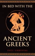 In Bed with the Ancient Greeks ebook by Paul Chrystal