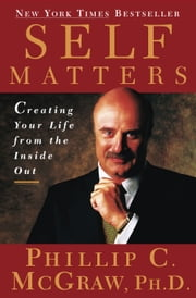 Self Matters - Creating Your Life from the Inside Out ebook by Dr. Phil McGraw