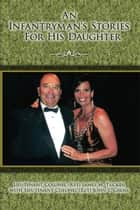 An Infantryman's Stories For His Daughter ebook by Tucker and Gross