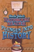 Uncle John's Bathroom Reader Plunges into History