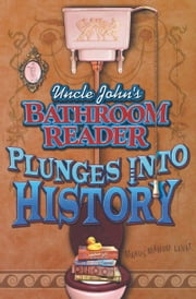 Uncle John's Bathroom Reader Plunges into History ebook by Bathroom Readers' Institute